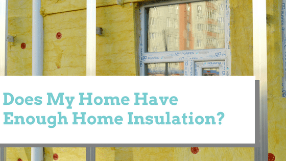 Does My Home Have Enough Home Insulation?